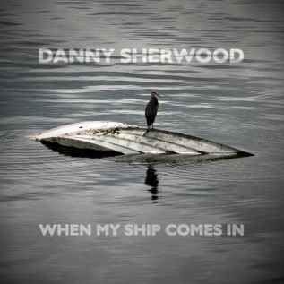 Danny Sherwood When My Ship Comes EP cover artwork